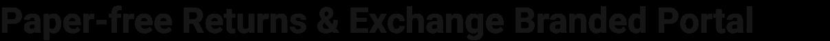 Paper-free_Returns_&_Exchange_Branded_Portal@22x